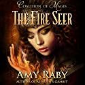 The Fire Seer: Coalition of Mages, Book 1 Audiobook by Amy Raby Narrated by Scott Richard Ehredt
