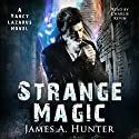 Strange Magic: A Yancy Lazarus Novel, Volume 1 (       UNABRIDGED) by James A. Hunter Narrated by Charlie Kevin