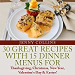 30 Great Recipes with 15 Dinner Menus for Thanksgiving, Christmas, New Year, Valentine's Day , & Easter!: Tastefully Simple Recipes, Book 9 | Jenny Collins