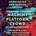 Machine, Platform, Crowd: Harnessing Our Digital Future Hörbuch von Erik Brynjolfsson, Andrew McAfee Gesprochen von: Jeff Cummings