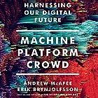 Machine, Platform, Crowd: Harnessing Our Digital Future Hörbuch von Erik Brynjolfsson, Andrew McAfee Gesprochen von: Jeff Cummings