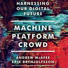 Machine, Platform, Crowd: Harnessing Our Digital Future | Livre audio Auteur(s) : Erik Brynjolfsson, Andrew McAfee Narrateur(s) : Jeff Cummings