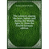 The sciences among the Jews, before and during the Middle Ages; tr. from the Fourth German edition