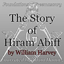 The Story of Hiram Abiff: Foundations of Freemasonry Series (       UNABRIDGED) by William Harvey Narrated by Adam Hanin