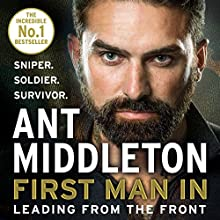 First Man In: Leading from the Front Audiobook by Ant Middleton Narrated by Ant Middleton
