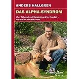"""Das Alpha-Syndrom: �ber F�hrung und Rangordnung bei Hunden - was das ist und was nichtvon """"Anders Hallgren"""""""