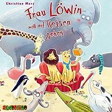 Frau Löwin will auf Reisen gehen Hörbuch von Christine Merz Gesprochen von: Peter Kaempfe