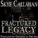 Fractured Legacy Audiobook by Skye Callahan Narrated by Gwendolyn Druyor
