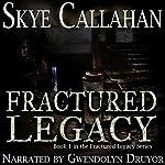 Fractured Legacy | Skye Callahan
