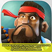 Boom Beach Game: How to Download for Kindle Fire HD HDX + Tips: The Complete Install Guide and Strategies: Works on ALL Devices! (       UNABRIDGED) by HIDDENSTUFF ENTERTAINMENT Narrated by Steve Ryan