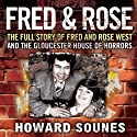 Fred and Rose: The Full Story of Fred and Rose West and the Gloucester House of Horrors (       UNABRIDGED) by Howard Sounes Narrated by Jonathan Oliver