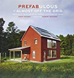 img - for Prefabulous + Almost Off the Grid: Your Path to Building an Energy-Independent Home book / textbook / text book
