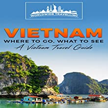 Vietnam: Where to Go, What to See - a Vietnam Travel Guide Audiobook by  Worldwide Travelling Narrated by Chris Brown