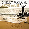 Above the Line: My Wild Oats Adventure Audiobook by Shirley MacLaine Narrated by Shirley MacLaine
