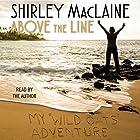 Above the Line: My Wild Oats Adventure Hörbuch von Shirley MacLaine Gesprochen von: Shirley MacLaine