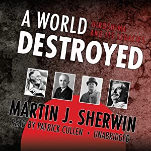 A World Destroyed: Hiroshima and Its Legacies | [Martin J. Sherwin]