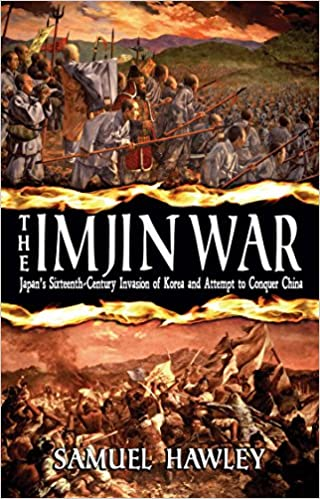Brief Book Review: The Imjin War: Japan's Sixteenth-Century Invasion of Korea and Attempt to Conquer China by Samuel Hawley