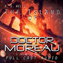 The Island of Doctor Moreau (       UNABRIDGED) by H. G. Wells Narrated by Matthew Posner, Nathalie Boltt, Andrew McGinn, Bob De Dea, Jeff Minnerly, Amy Escobar, Morgan Bader, Jane Anne Wilder