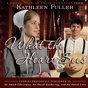 What the Heart Sees: A Collection of Amish Romances | [Kathleen Fuller]