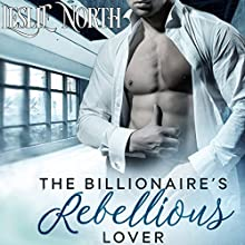 The Billionaire's Rebellious Lover: The Maxfield Brothers Series, Book 2 Audiobook by Leslie North Narrated by Connor Brown