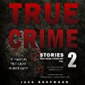 True Crime Stories, Volume 2: 12 Shocking True Crime Murder Cases Audiobook by Jack Rosewood, Rebecca Lo Narrated by Herschel J. Grangent Jr.