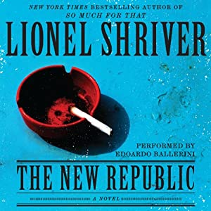 The New Republic: A Novel | [Lionel Shriver]
