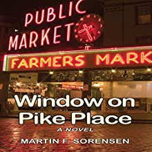 Window on Pike Place Audiobook by Martin F. Sorensen Narrated by Martin F. Sorensen