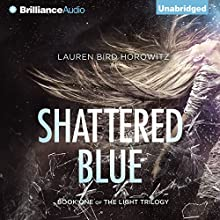 Shattered Blue: The Light Trilogy, Book 1 (       UNABRIDGED) by Lauren Bird Horowitz Narrated by Dara Rosenberg