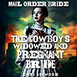 The Cowboy's Widowed and Pregnant Bride: Brides of Wild Water Creek | Emma Ashwood