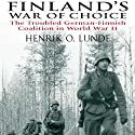 Finland's War of Choice: The Troubled German-Finnish Coalition in World War II (       UNABRIDGED) by Henrik Lunde Narrated by Tom Parks