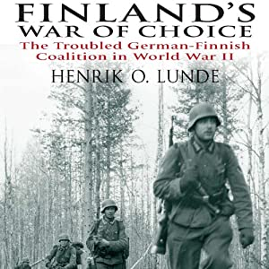 Finland's War of Choice: The Troubled German-Finnish Coalition in World War II | [Henrik Lunde]