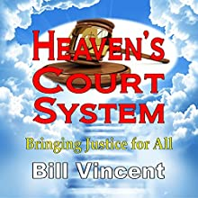 Heaven's Court System: Bringing Justice for All (       UNABRIDGED) by Bill Vincent Narrated by Gary Miller-Youst