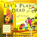 Let's Play Dead: A Museum Mystery Audiobook by Sheila Connolly Narrated by Robin Miles