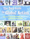 img - for The Teen Guide to Global Action: How to Connect with Others (Near & Far) to Create Social Change book / textbook / text book