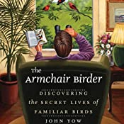 The Armchair Birder: Discovering the Secret Lives of Familiar Birds | John Yow