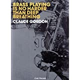 Brass Playing Is No Harder Than Deep Breathing ~ Claude Gordon