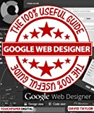 Google Web Designer: The 100% Useful Guide (The 100% Useful Guides Book 2) (English Edition)