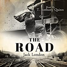 The Road (       UNABRIDGED) by Jack London Narrated by T. Anthony Quinn