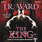 The King: A Novel of the Black Dagger Brotherhood, Book 12 | J.R. Ward