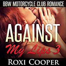 Against My Lips 3, BBW Motorcycle Club Romance: AcesWild MC, Book 3 (       UNABRIDGED) by Roxi Cooper Narrated by Rita Rush