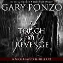 A Touch of Revenge: Nick Bracco Series, Volume 2 (       UNABRIDGED) by Gary Ponzo Narrated by R.C. Bray