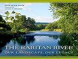 The Raritan River: Our Landscape, Our Legacy (Rivergate Regionals Collection)