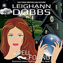 Spell Found: Blackmoore Sisters Cozy Mysteries, Book 7 Audiobook by Leighann Dobbs Narrated by Hollis McCarthy