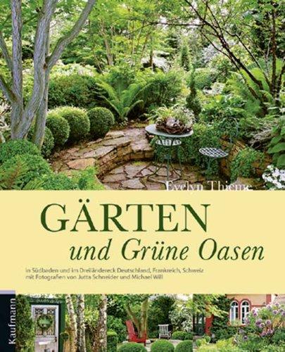 G�rten und Gr�ne Oasen: In S�dbaden und im Dreil�ndereck Deutschland, Frankreich, Schweiz