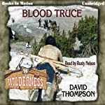 Blood Truce: Wilderness Series, Book 16 (       UNABRIDGED) by David Thompson Narrated by Rusty Nelson