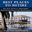Best Places to Retire: The Top 10 Most Affordable Waterfront Places for Retirement: Retirement Books Audiobook by Clayton Geoffreys Narrated by Dave Wright