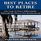 Best Places to Retire: The Top 10 Most Affordable Waterfront Places for Retirement: Retirement Books (       ungekürzt) von Clayton Geoffreys Gesprochen von: Dave Wright