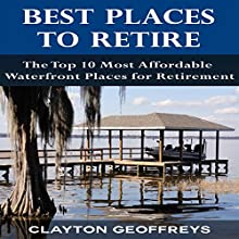 Best Places to Retire: The Top 10 Most Affordable Waterfront Places for Retirement: Retirement Books (       UNABRIDGED) by Clayton Geoffreys Narrated by Dave Wright