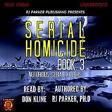Serial Homicide Volume 3: Australian Serial Killers (Notorious Serial Killers) | Livre audio Auteur(s) : RJ Parker Narrateur(s) : Don Kline