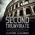 The Second Triumvirate: Augustus, Marc Antony, Marcus Aemilius Lepidus, and the Founding of an Empire | Clifford Alexander